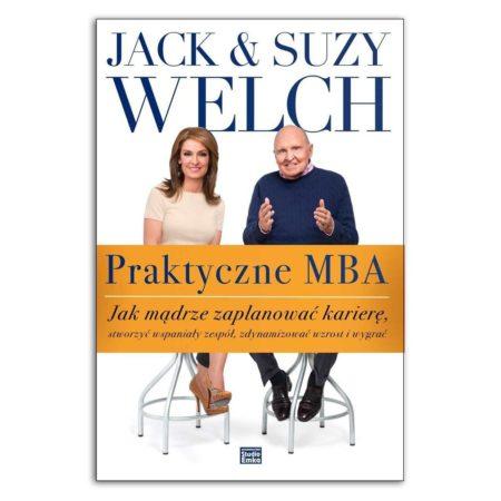 książka Praktyczne MBA Jak mądrze zaplanować karierę, stworzyć wspaniały zespół, zdynamizować wzrost i wygrać