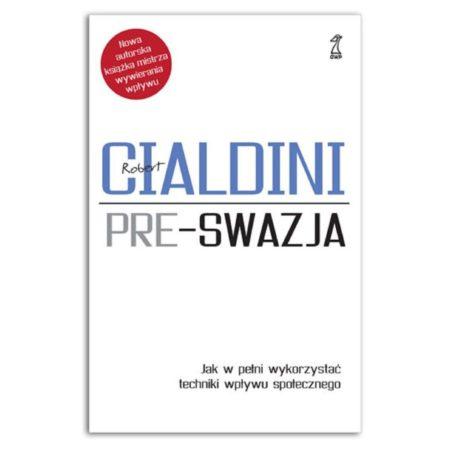 książka Pre-swazja. Jak w pełni wykorzystać techniki wpływu społecznego