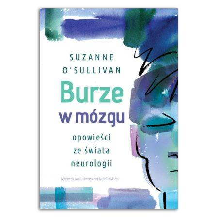 Burze w mózgu. Opowieści ze świata neurologii Suzanne O'Sullivan