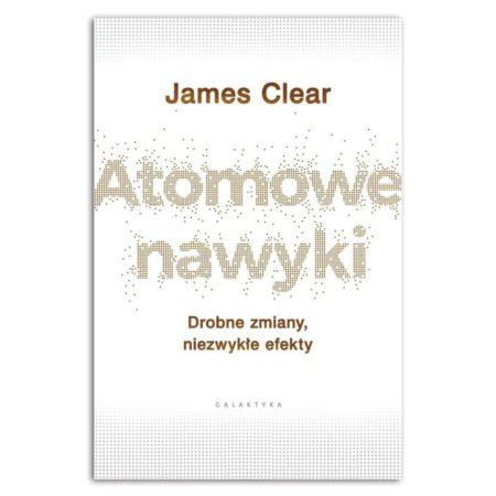 Atomowe nawyki drobne zmiany niezwykłe efekty
